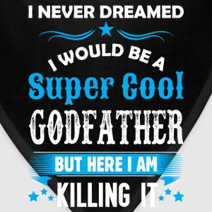 I Never Dreamed I Would Be A Super Cool Godfather T-Shirts - Bandana