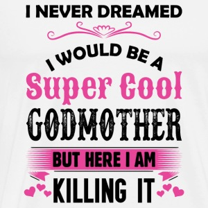 I Never Dreamed I Would Be A Super Cool Godmother Long Sleeve Shirts - Men's Premium T-Shirt
