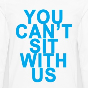 you_cant_sit_with_us_ - Men's Premium Long Sleeve T-Shirt
