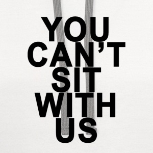 you_cant_sit_with_us_ - Contrast Hoodie