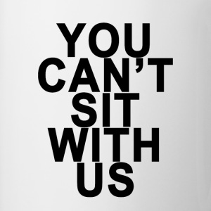 you_cant_sit_with_us_ - Coffee/Tea Mug