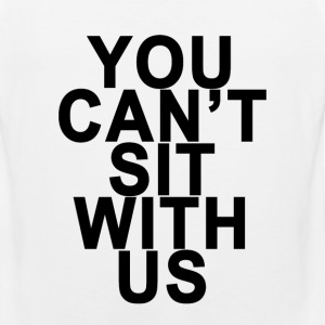 you_cant_sit_with_us_ - Men's Premium Tank