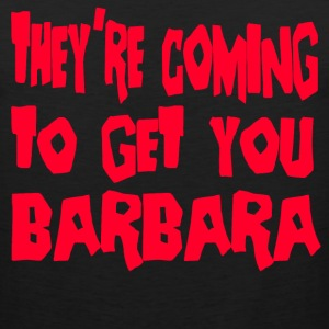 They're Coming To Get You Barbara -Day Of The Dead T-Shirts - Men's Premium Tank