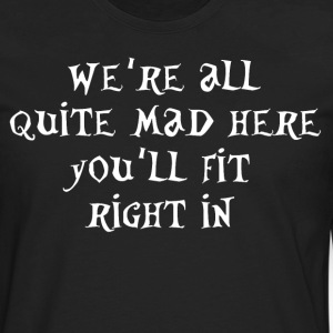 The Mad Hatter Quote T-Shirts - Men's Premium Long Sleeve T-Shirt