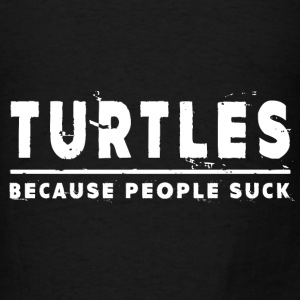 Turtles, Because People Suck - Turtle Hoodies - Men's T-Shirt