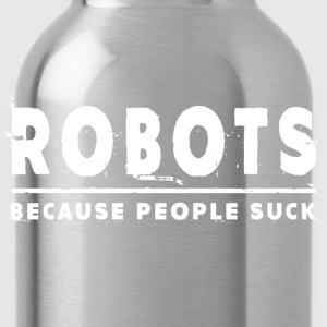 Robots, Because People Suck - Robot T-Shirts - Water Bottle