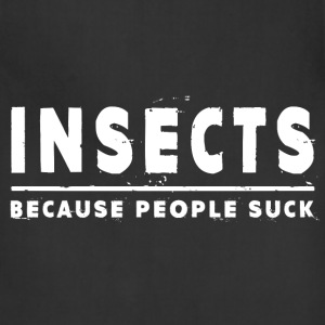 Insects, Because People Suck - Insect Hoodies - Adjustable Apron
