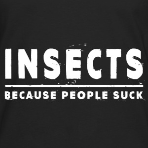 Insects, Because People Suck - Insect Hoodies - Men's Premium Long Sleeve T-Shirt
