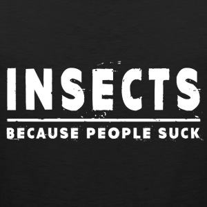 Insects, Because People Suck - Insect Kids' Shirts - Men's Premium Tank
