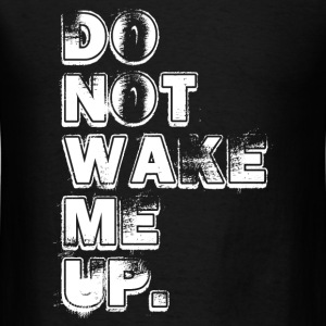 DON'T WAKE ME UP Long Sleeve Shirts - Men's T-Shirt