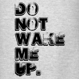 DON'T WAKE ME UP Hoodies - Men's T-Shirt