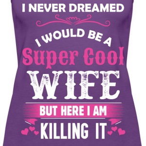I Never Dreamed I Would Be A Super Cool Wife T-Shirts - Women's Premium Tank Top
