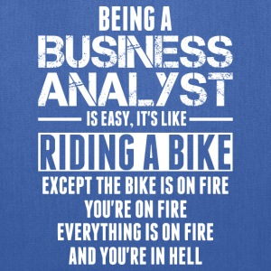 Being A Business Analyst Is Like Riding A Bike T-Shirts - Tote Bag