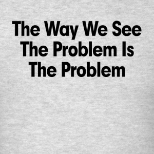 THE WAY WE SEE THE PROBLEM IS THE PROBLEM Sportswear - Men's T-Shirt