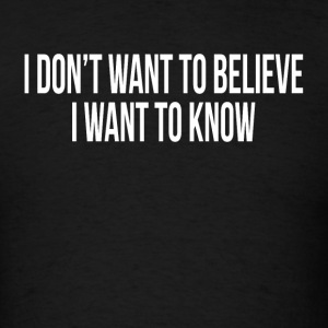 I DON'T WANT TO BELIEVE, I WANT TO KNOW Sportswear - Men's T-Shirt