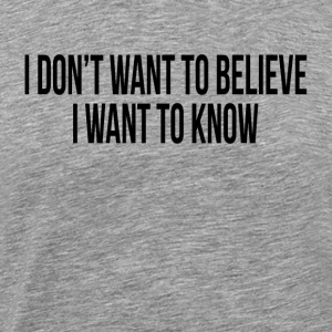 I DON'T WANT TO BELIEVE, I WANT TO KNOW Sportswear - Men's Premium T-Shirt