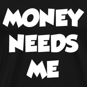 MONEY NEEDS ME Sportswear - Men's Premium T-Shirt