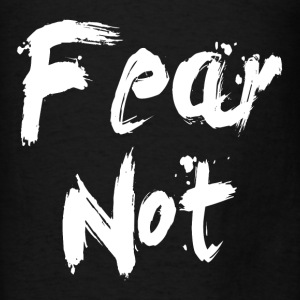 FEAR NOT Hoodies - Men's T-Shirt