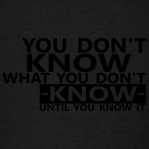 You dont know what you dont know until you know it Hoodies - Men's T-Shirt