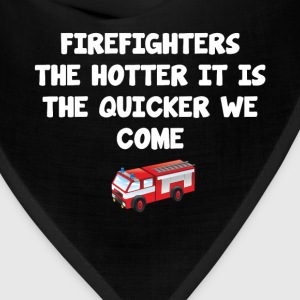 Firefighters the Hotter It Is the Quicker We Come  T-Shirts - Bandana
