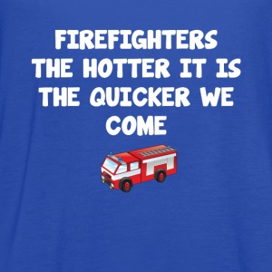 Firefighters the Hotter It Is the Quicker We Come  T-Shirts - Women's Flowy Tank Top by Bella