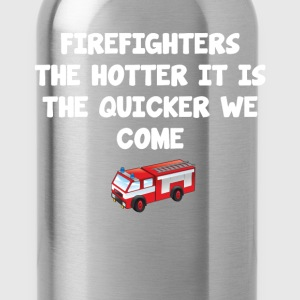 Firefighters the Hotter It Is the Quicker We Come  T-Shirts - Water Bottle