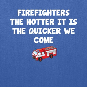 Firefighters the Hotter It Is the Quicker We Come  T-Shirts - Tote Bag