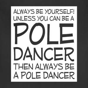 Be Yourself Unless You Can Be Pole Dancer T-Shirt T-Shirts - Adjustable Apron