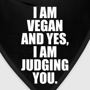 I am Vegan and Yes, I am Judging You Diet T-Shirt T-Shirts - Bandana