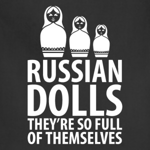 Russian Dolls They're So Full of Themselves TShirt T-Shirts - Adjustable Apron