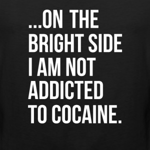 On the Bright Side I'm Not Addicted to Cocaine Tee T-Shirts - Men's Premium Tank