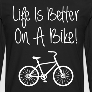 Life is Better on a Bike Cycling Bicycle T-Shirt T-Shirts - Men's Premium Long Sleeve T-Shirt