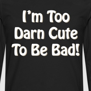 I'm Too Darn Cute to Be Bad Attractive T-Shirt T-Shirts - Men's Premium Long Sleeve T-Shirt