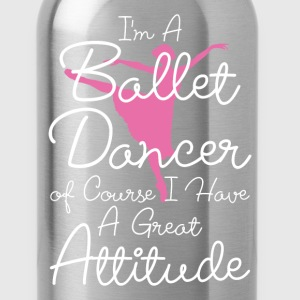 I'm Ballet Dancer Of Course I Have Great Attitude  T-Shirts - Water Bottle