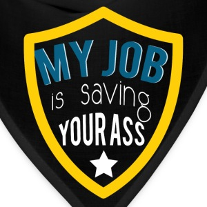 My job is saving your ass - Bandana