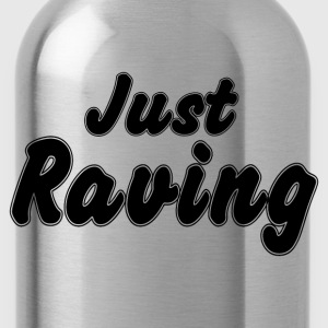 JUST RAVING T-Shirts - Water Bottle