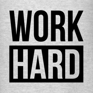WORK HARD Hoodies - Men's T-Shirt