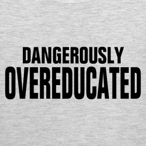 DANGEROUSLY OVER-EDUCATED T-Shirts - Men's Premium Tank