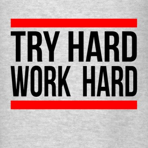 TRY HARD WORK HARD Hoodies - Men's T-Shirt