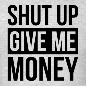 SHUT UP GIVE ME MONEY Sportswear - Men's T-Shirt