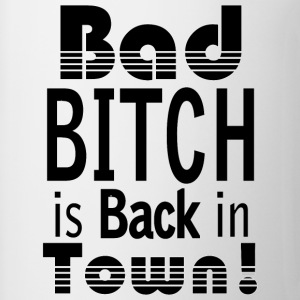 BAD BITCH IS BACKIN TOWN! - Coffee/Tea Mug