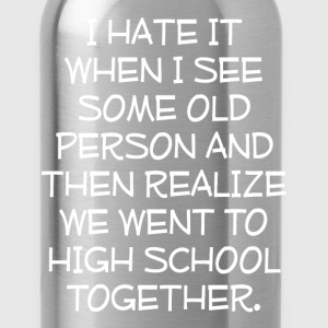See Old Person Realize We Went to School Together  T-Shirts - Water Bottle