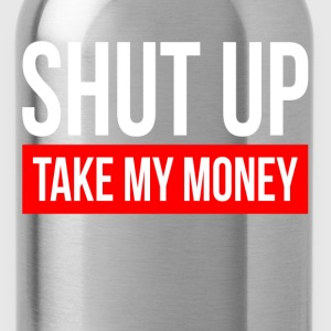 SHUT UP AND TAKE MY MONEY T-Shirts - Water Bottle