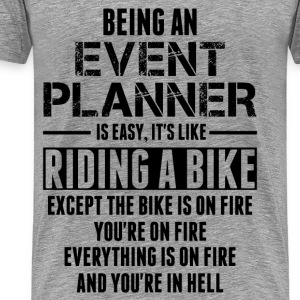 Being An Event Planner Like The Bike Is On Fire Long Sleeve Shirts - Men's Premium T-Shirt
