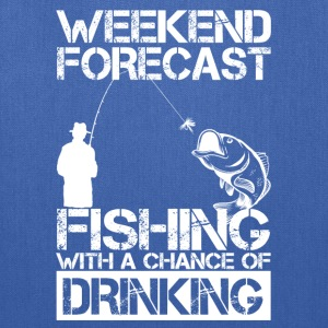 Fishing Weekend Forecast Drinking T-Shirts - Tote Bag
