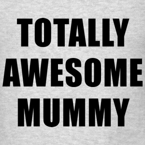 Totally Awesome Mummy Hoodies - Men's T-Shirt