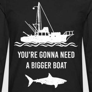 Shark - You're gonna need a biggber boat t-shirt - Men's Premium Long Sleeve T-Shirt