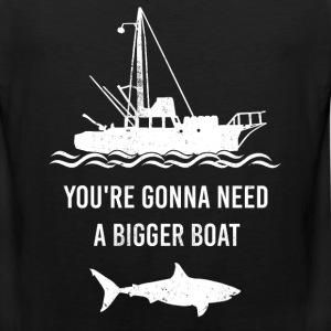 Shark - You're gonna need a biggber boat t-shirt - Men's Premium Tank