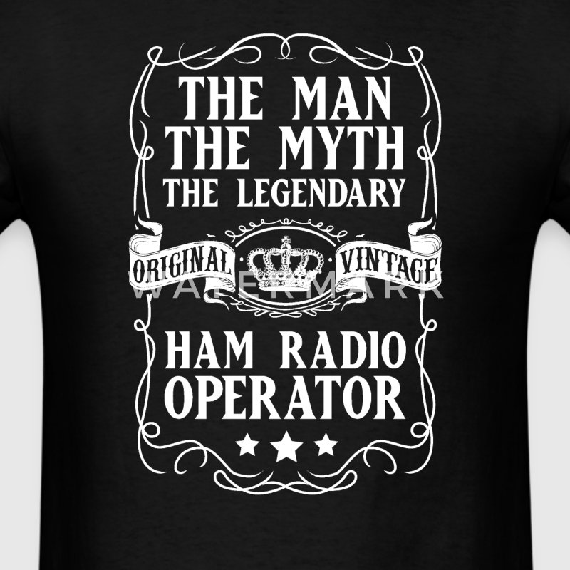 Ham Radio Operator The Man The Myth The Legendary  - Men's T-Shirt