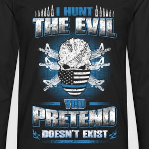 Evil - I hunt the evil awesome Tshirt for Military - Men's Premium Long Sleeve T-Shirt